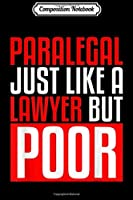Composition Notebook: Paralegal Like A Lawyer Just Poor Funny Graduation Gift  Journal/Notebook Blank Lined Ruled 6x9 100 Pages