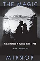 Magic Mirror: Moviemaking In Russia, 1908-1918 (Wisconsin Studies in Film) by Denise J. Youngblood(1999-04-07)