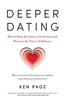 Deeper Dating: How to Drop the Games of Seduction and Discover the Power of Intimacy by [Page, Ken]