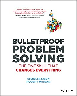 Bulletproof Problem Solving: The One Skill That Changes Everything by [Conn, Charles, McLean, Robert]