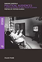 Political Audiences: A Reception History of Early Italian Television (Italian Frame)