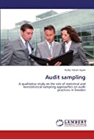 Audit sampling: A qualitative study on the role of statistical and nonstatistical sampling approaches on audit practices in Sweden