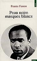 Peau Noire Masques Blancs: (Black Skin, White Masks)