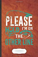 Please Hold I'm on the Other Line: Fishing Blank Journal Write Record. Practical Dad Mom Anniversary Gift, Fashionable Funny Creative Writing Logbook, Vintage Retro A5 6X9 110 Page
