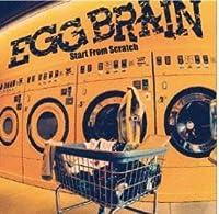EGG BRAIN Start From Scratch