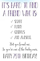 It's Hard To Find A Friend Who Is Smart Funny Generous And Awesome | But You Found Me | Happy 79th Birthday!: Funny 79th Birthday Card Journal / Notebook / Diary / Greetings / Appreciation Quote Gift (6 x 9 - 110 Blank Lined Pages)