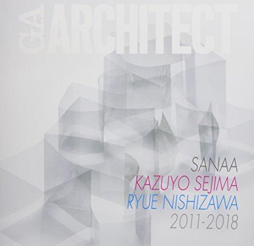 GAアーキテクト 妹島和世 西沢立衛 SANAA 2011-2018(GA ARCHITECT KAZUYO SEJIMA RYUE NISHIZAWA SANAA 2011-2018)