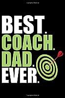 Best Coach Dad Ever: Cool Dart Coach Journal Notebook - Gifts Idea for Dart Coach Notebook for Men & Women.