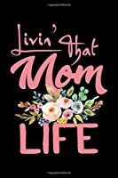 Livin' That Mom Life: Small Blank Lined Notebook   Perfect journal for your mom   Small Blank Lined Notebook   Gifts for Mother's Day   Swear Word Journal   Why I Love You Mom   Personalized Mother's Day Book