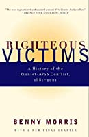 Righteous Victims: A History of the Zionist-Arab Conflict, 1881-2001 by Benny Morris(2001-08)