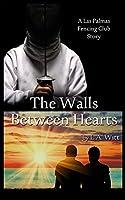 The Walls Between Hearts: A Las Palmas Fencing Club Story