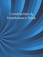 Construction & Maintenance Book: Construction Site Record Book | Job Site Project Management Report | Equipment Log Book | Contractor Log Book | Daily Record For Jobsite Project | Log Subcontractors | Construction Log Book | maintenance log book