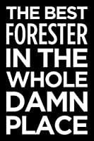 The best forester in the whole damn place: Blank lined novelty office humor themed notebook to write in: With a practical, versatile wide rule interior
