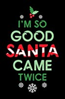 Notebook: Womens Santa Came Twice Christmas Funny Sexy Naughty Claus Black Lined Journal Writing Diary - 120 Pages 6 x 9