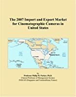 The 2007 Import and Export Market for Cinematographic Cameras in United States
