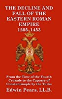 The Decline and Fall of the Eastern Roman Empire 1205-1453