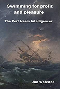 Swimming for Profit and Pleasure: The Port Naain Intelligencer by [Webster, Jim]