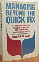 Managing Beyond the Quick Fix: A Completely Integrated Program for Organizational Success (Jossey Bass Business & Management Series)