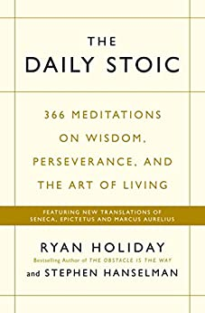 The Daily Stoic: 366 Meditations on Wisdom, Perseverance, and the Art of Living:  Featuring new translations of Seneca, Epictetus, and Marcus Aurelius by [Holiday, Ryan, Hanselman, Stephen]