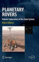 Planetary Rovers: Robotic Exploration of the Solar System (Springer Praxis Books)