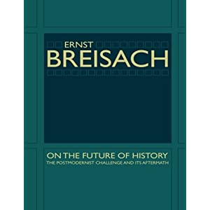 On the Future of History: The Postmodernist Challenge and Its Aftermath