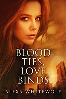 Blood Ties, Love Binds by [Whitewolf, Alexa]