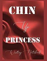 Chin Up Princess Writing Notebook
