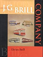 History of the J. G. Brill Company (Railroads Past and Present)