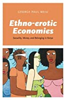 Ethno-erotic Economies: Sexuality Money and Belonging in Kenya【洋書】 [並行輸入品]