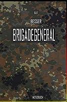Gut - Besser - Brigadegeneral Notizbuch: Perfekt fuer Soldaten mit dem Dienstgrad: Gut - Besser - Brigadegeneral Notizbuch. 120 freie Seiten fuer deine Notizen. Eignet sich als Geschenk, Notizbuch oder als Abschieds oder Abgaengergeschenk.