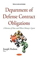 Department of Defense Contract Obligations: A Review of How and Where Money Is Spent (Defense Security Strategies Se)