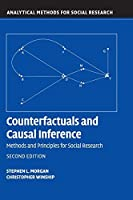 Counterfactuals and Causal Inference: Methods and Principles for Social Research (Analytical Methods for Social Research) by Stephen L. Morgan Christopher Winship(2014-11-24)