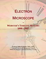 Electron Microscope: Webster's Timeline History, 1899 - 2007