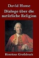 Dialoge ueber die natuerliche Religion (Grossdruck)
