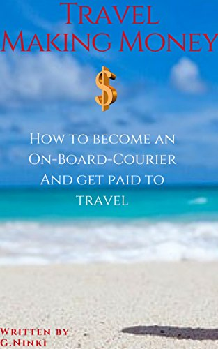 Travel Making Money - Become an On-Board Courier: Get paid to travel the World. (English Edition)