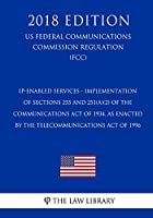 Ip-Enabled Services - Implementation of Sections 255 and 251(a)(2) of the Communications Act of 1934, as Enacted by the Telecommunications Act of 1996 (Us Federal Communications Commission Regulation) (Fcc) (2018 Edition)