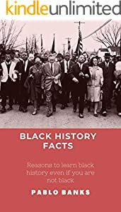 Black history facts : Reasons to learn black history even if you are not black (English Edition)