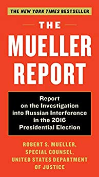 The Mueller Report: Report on the Investigation into Russian Interference in the 2016 Presidential Election by [Mueller, Robert S., Special Counsel's Office Dept of Justice]
