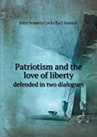 Patriotism and the Love of Liberty Defended in Two Dialogues