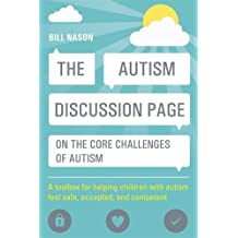 The Autism Discussion Page on the core challenges of autism: A Toolbox for Helping Children with Autism Feel Safe, Accepted, and Competent