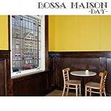 BOSSA MAISON -DAY