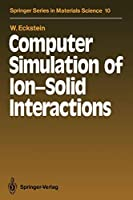 Computer Simulation of Ion-Solid Interactions (Springer Series in Materials Science)