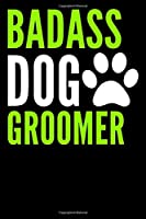 Badass Dog Groomer: Lined Notebook, Journal or Diary (Size 6x9) with 120 Pages