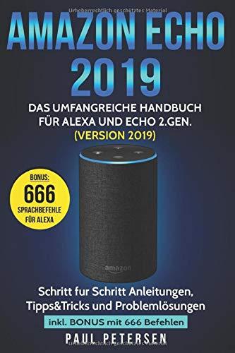 Download Amazon Echo 2019: Das umfangreiche Handbuch fuer Alexa und Echo 2.Gen. (Version 2019) - Schritt fuer Schritt Anleitungen, Tipps&Tricks und Problemloesungen inkl. Bonus mit 666 Befehlen 1790366399