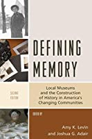 Defining Memory: Local Museums and the Construction of History in America's Changing Communities (American Association for State and Local History Book)