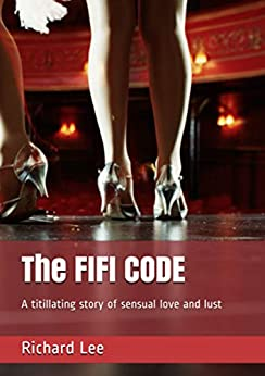 The FIFI CODE: A novel of love and lust for people who love people (Eros Crescent Book 1) by [Lee, Richard]
