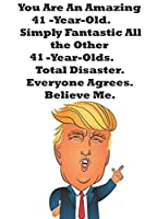 You Are An Amazing 41-Year-Old Simply Fantastic All the Other 41-Year-Olds. Total Disaster. Everyone Agrees. Believe Me.: Donald Trump 41 Birthday Gift - Impactful 41 Years Old Wishes, Journal Notebook, 100 Pages, Soft Matte Cover, 6 x 9 In