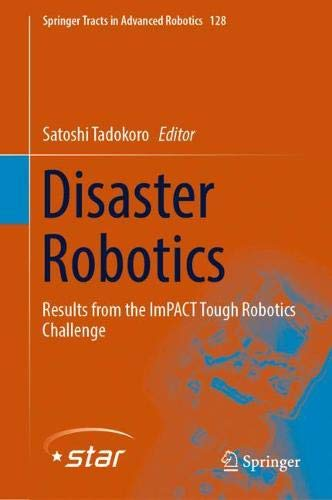 Download Disaster Robotics: Results from the ImPACT Tough Robotics Challenge (Springer Tracts in Advanced Robotics) 3030053202