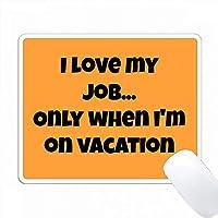 私は私の仕事が大好きです.休暇中のオレンジ色の黒のときだけ PC Mouse Pad パソコン マウスパッド