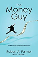 The Money Guy: The Education of a Political Fundraiser